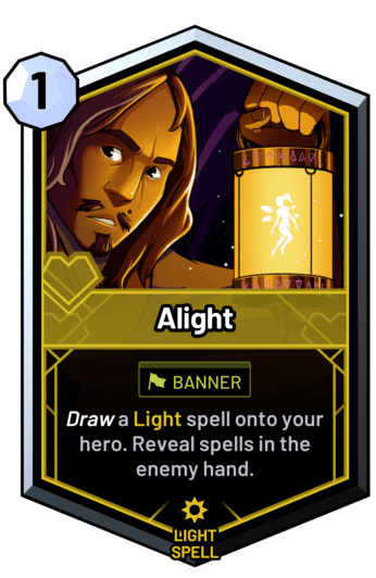 Alight - Draw a light spell onto your hero. Reveal spells in the enemy hand.