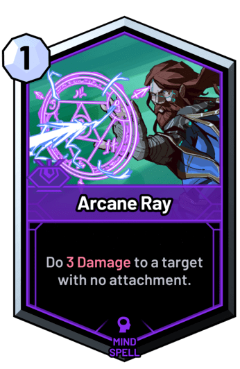 Arcane Ray - Do 3 Damage to a target with no attachment.