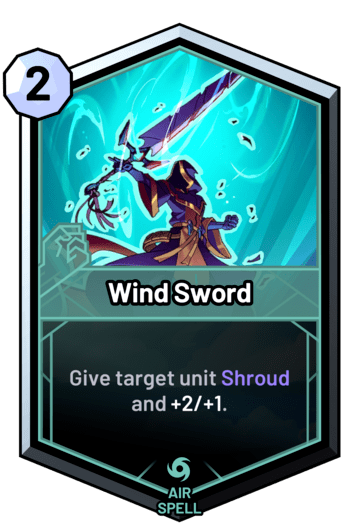 Wind Sword - Give target unit Shroud and +2/+1.