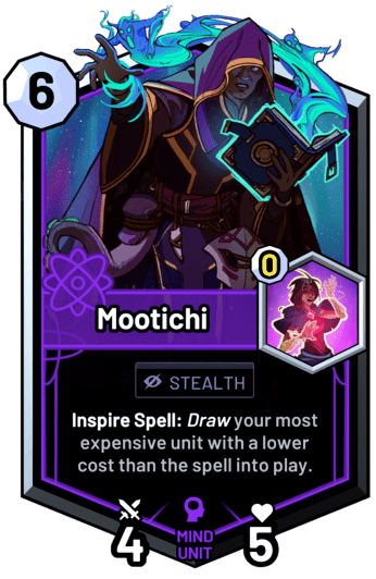 Mootichi - Inspire Spell: Draw your most expensive unit with a lower cost than the spell into play.