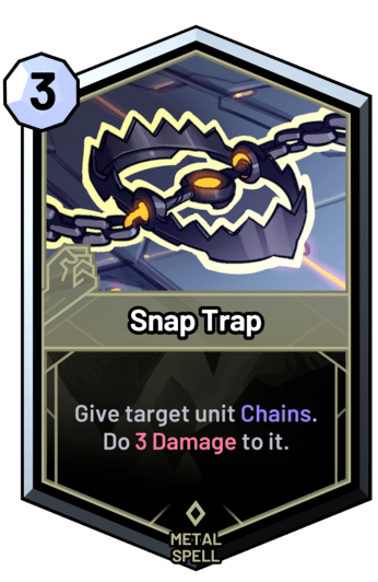 Snap Trap - Give target unit Chains. Do 3 Damage to it.