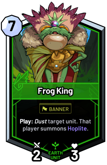 Frog King - Play: Dust target unit. That player summons Hoplite.
