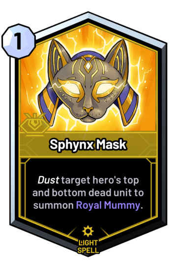 Sphynx Mask - Dust target hero's top and bottom dead unit to summon Royal Mummy.