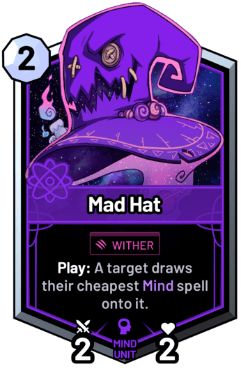 Mad Hat - Play: A target draws their cheapest mind spell onto it.