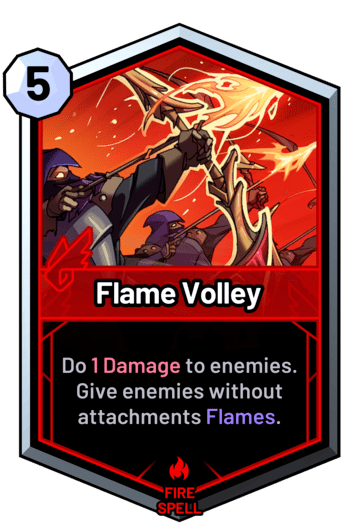 Flame Volley - Do 1 Damage to enemies. Give enemies without attachments Flames.