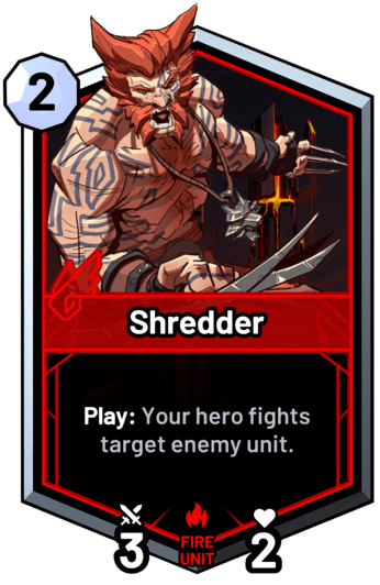 Shredder - Play: Your hero fights target enemy unit.