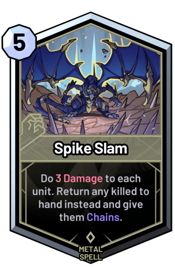 Spike Slam - Do 3 Damage to each unit. Return any killed to hand instead and give them Chains.