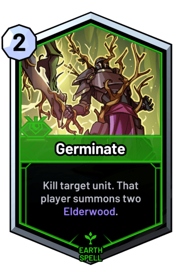 Germinate - Kill target unit. That player summons two Elderwood.