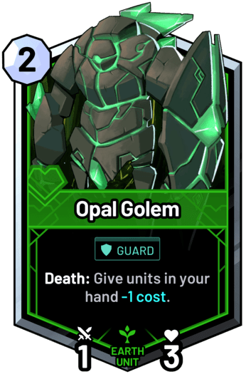 Opal Golem - Death: Give units in your hand -1c.