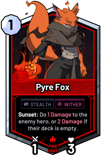 Pyre Fox - Sunset: Do 1 Damage to the enemy hero, or 2 Damage if their deck is empty.