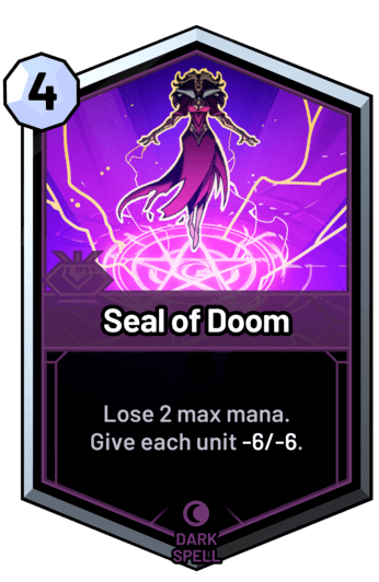 Seal of Doom - Lose 2 max mana. Give each unit -6/-6.