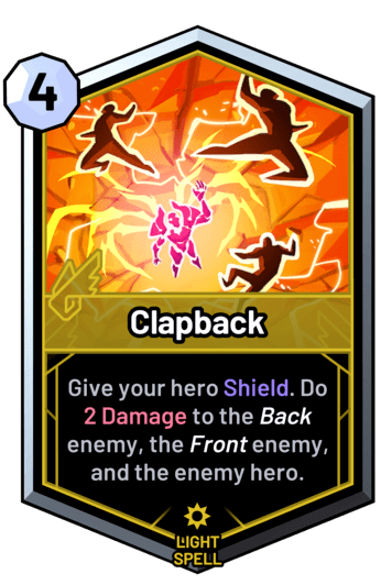 Clapback - Give your hero Shield. Do 2 Damage to the back enemy, the front enemy, and the enemy hero.