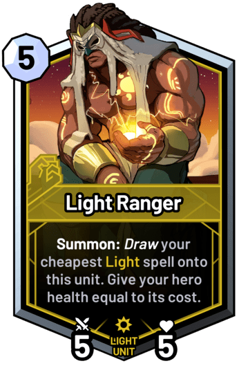 Light Ranger - Summon: Draw your cheapest light spell onto this unit. Give your hero health equal to its cost.