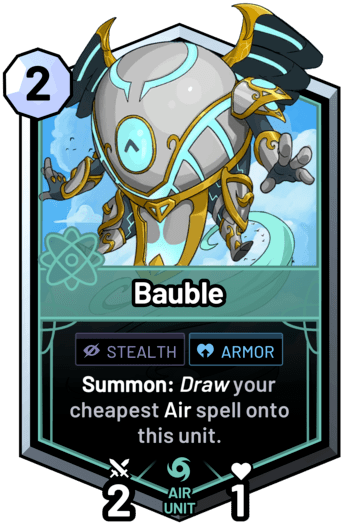 Bauble - Summon: Draw your cheapest air spell onto this unit.