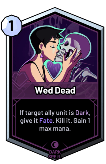 Wed Dead - If target ally unit is dark, give it Fate. Kill it. Gain 1 max mana.