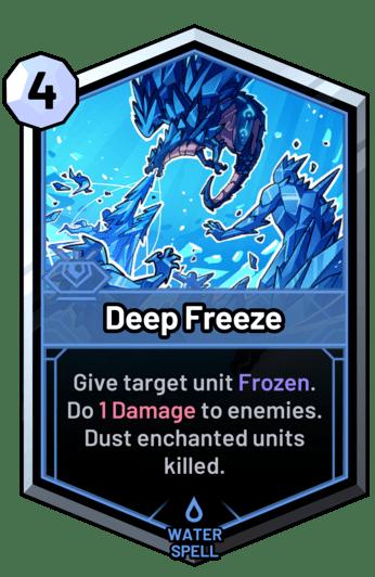 Deep Freeze - Give target unit Frozen. Do 1 Damage to enemies. Dust enchanted units killed.