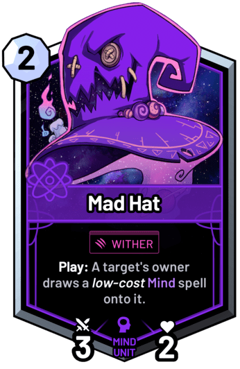 Mad Hat - Play: A target's owner draws a low-cost mind spell onto it.