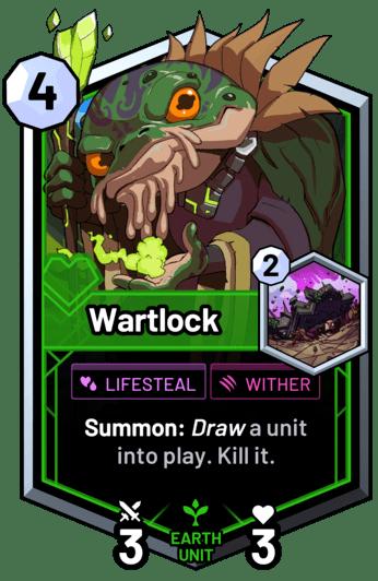 Wartlock - Summon: Draw a unit into play. Kill it.