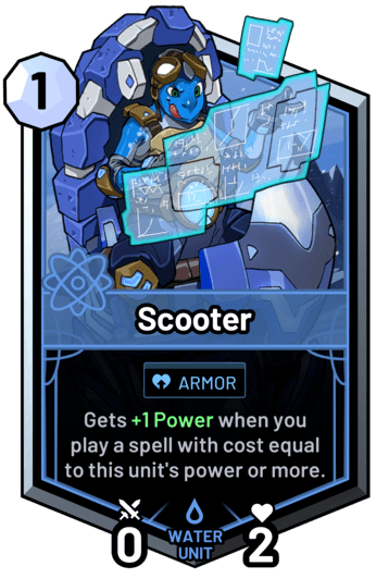 Scooter - Gets +1 Power when you play a spell with cost equal to this unit's power or more.