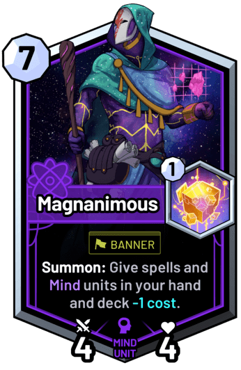 Magnanimous - Summon: Give spells and mind units in your hand and deck -1 cost.
