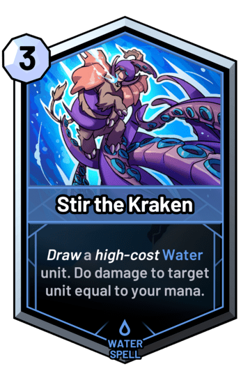 Stir the Kraken - Draw a high-cost water unit. Do damage to target unit equal to your mana.