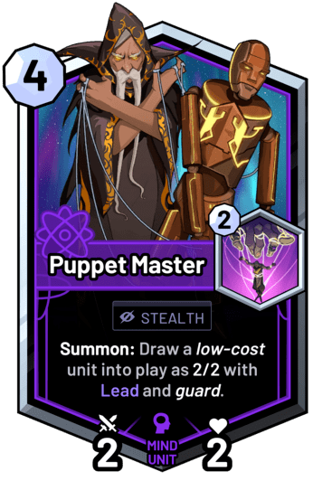 Puppet Master - Summon: Draw a low-cost unit into play as 2/2 with Lead and guard.