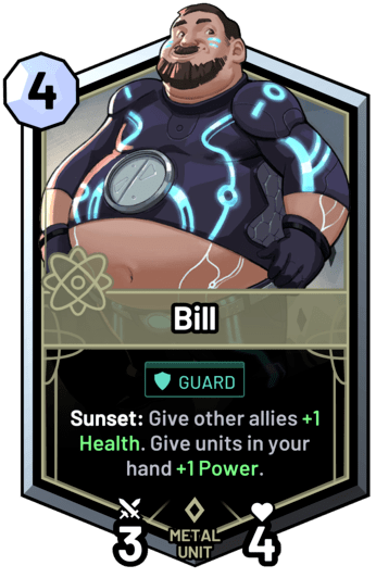 Bill - Sunset: Give other allies +1 Health. Give units in your hand +1 Power.