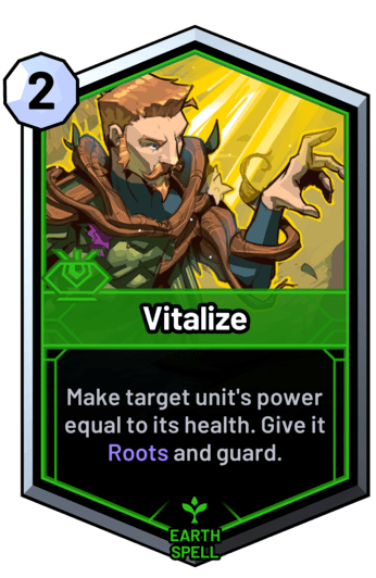 Vitalize - Make target unit's power equal to its health. Give it Roots and guard.