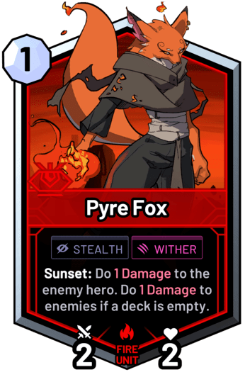 Pyre Fox - Sunset: Do 1 Damage to the enemy hero. Do 1 Damage to enemies if a deck is empty.
