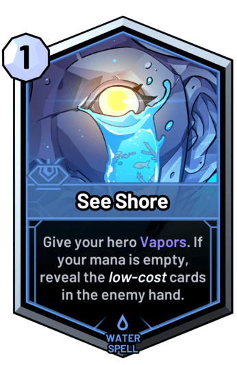 See Shore - Give your hero Vapors. If your mana is empty, reveal the low-cost cards in the enemy hand.
