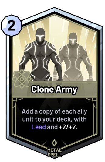 Clone Army - Add a copy of each ally unit to your deck, with Lead and +2/+2.