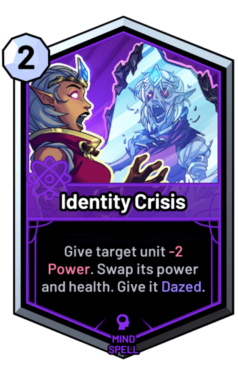 Identity Crisis - Give target unit -2 Power. Swap its power and health. Give it Dazed.