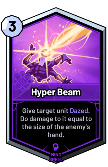 Hyper Beam - Give target unit Dazed. Do damage to it equal to the size of the enemy's hand.