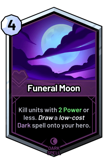 Funeral Moon - Kill units with 2 Power or less. Draw a low-cost dark spell onto your hero.