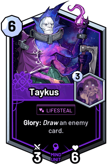Taykus - Glory: Draw an enemy card.
