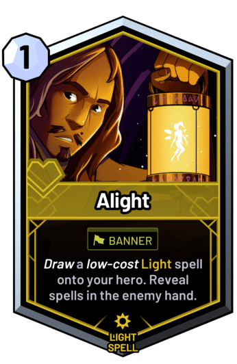 Alight - Draw a low-cost light spell onto your hero. Reveal spells in the enemy hand.