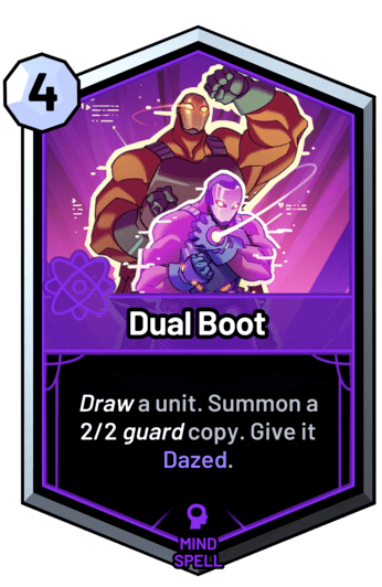 Dual Boot - Draw a unit. Summon a 2/2 guard copy. Give it Dazed.