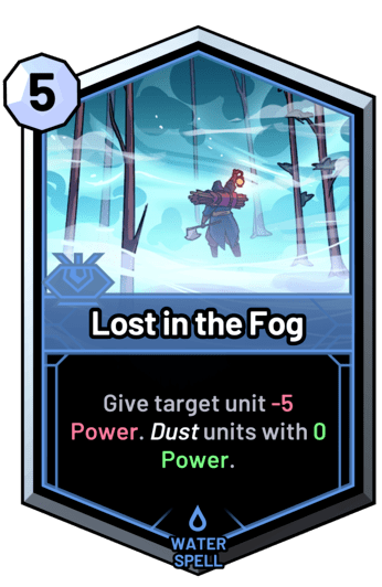 Lost in the Fog - Give target unit -5 Power. Dust units with 0 Power.
