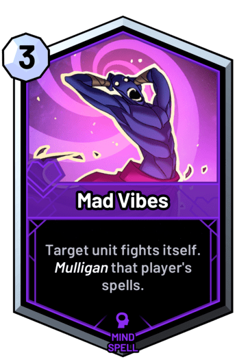 Mad Vibes - Target unit fights itself. Mulligan that player's spells.