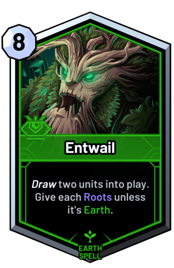 Entwail - Draw two units into play. Give each Roots unless it's earth.