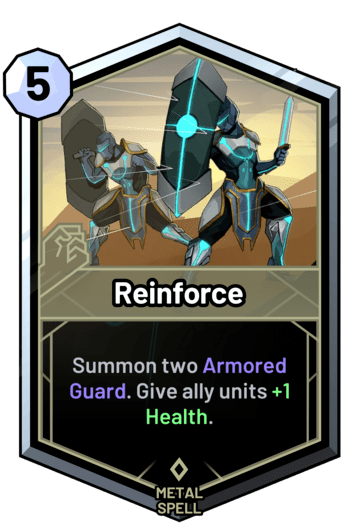 Reinforce - Summon two Armored Guard. Give ally units +1 Health.