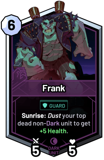 Frank - Sunrise: Dust your top dead non-dark unit to get +5 Health.
