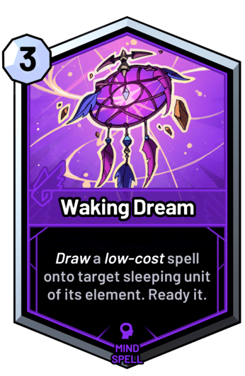 Waking Dream - Draw a low-cost spell onto target sleeping unit of its element. Ready it.