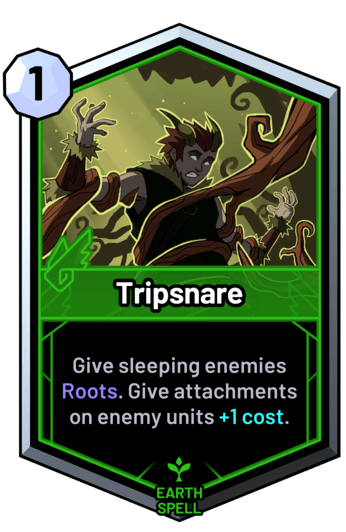 Tripsnare - Give sleeping enemies Roots. Give attachments on enemy units +1 cost.