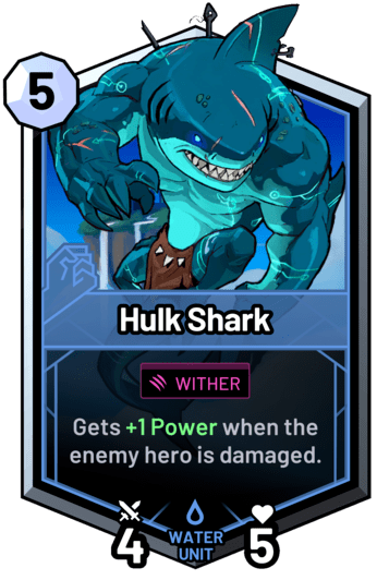 Hulk Shark - Gets +1 Power when the enemy hero is damaged.