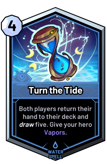 Turn the Tide - Both players return their hand to their deck and draw five. Give your hero Vapors.