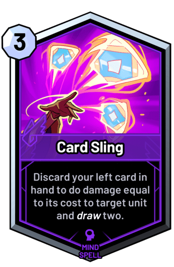Card Sling - Discard your left card in hand to do damage equal to its cost to target unit and draw two.