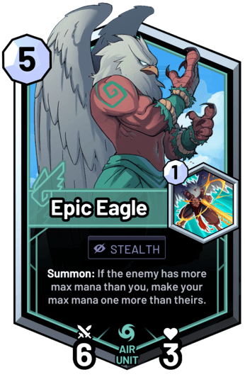 Epic Eagle - Summon: If the enemy has more max mana than you, make your max mana one more than theirs.
