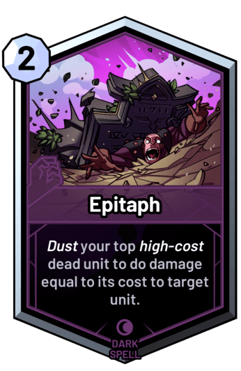 Epitaph - Dust your top high-cost dead unit to do damage equal to its cost to target unit.