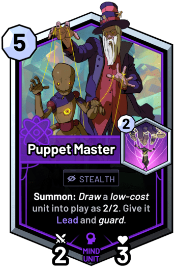 Puppet Master - Summon: Draw a low-cost unit into play as 2/2. Give it Lead and guard.